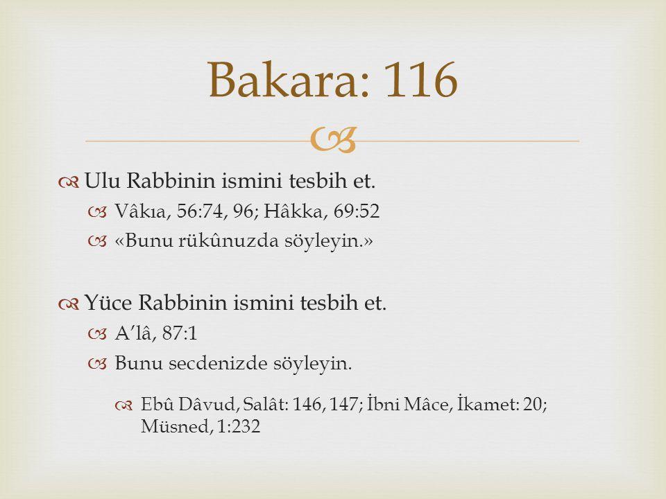 Bakara: 116 Ulu Rabbinin ismini tesbih et.