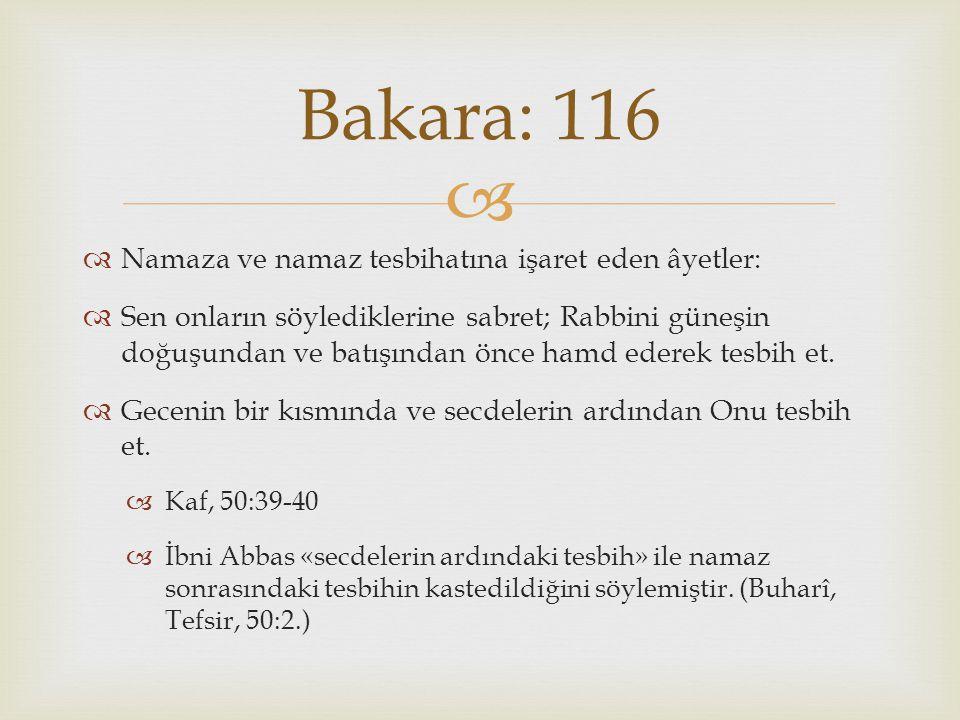 Bakara: 116 Namaza ve namaz tesbihatına işaret eden âyetler: