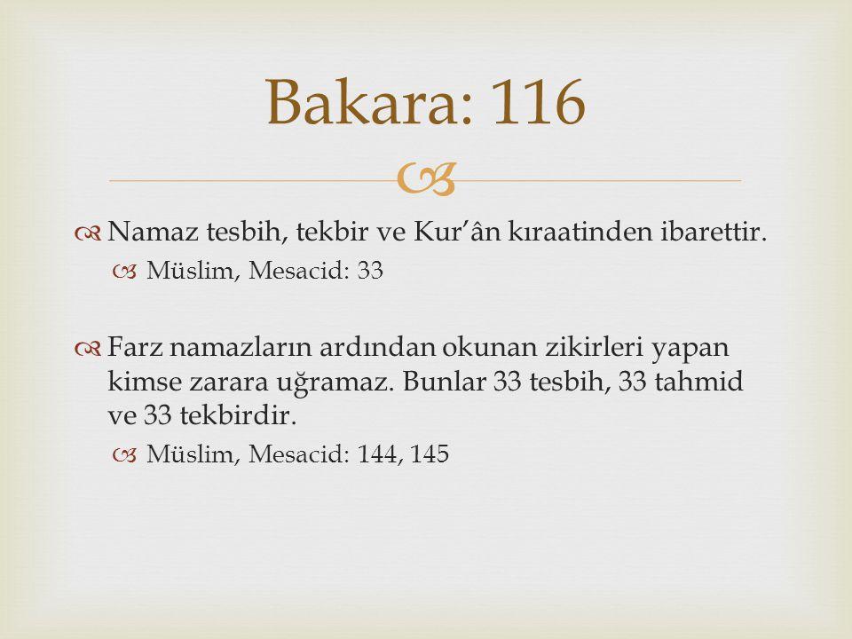 Bakara: 116 Namaz tesbih, tekbir ve Kur'ân kıraatinden ibarettir.