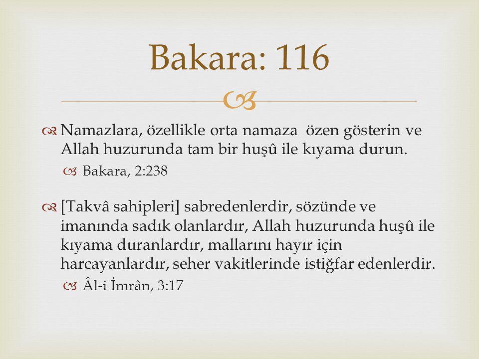 Bakara: 116 Namazlara, özellikle orta namaza özen gösterin ve Allah huzurunda tam bir huşû ile kıyama durun.