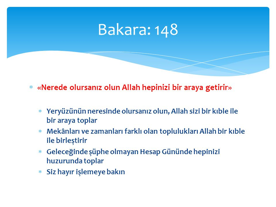 Bakara: 148 «Nerede olursanız olun Allah hepinizi bir araya getirir»