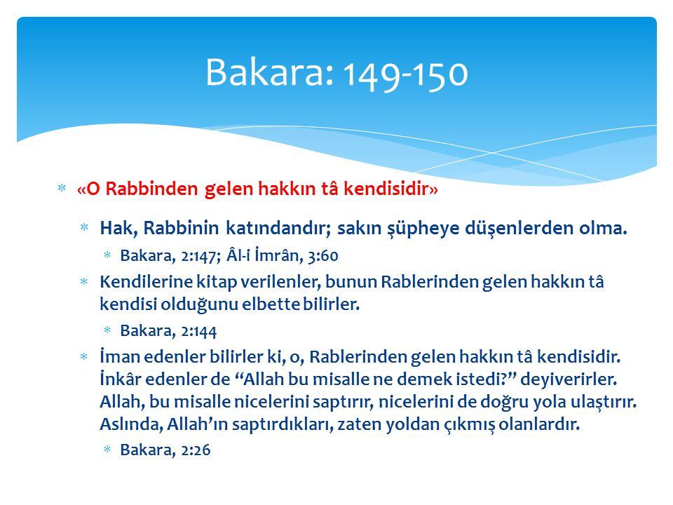 Bakara: 149-150 «O Rabbinden gelen hakkın tâ kendisidir»