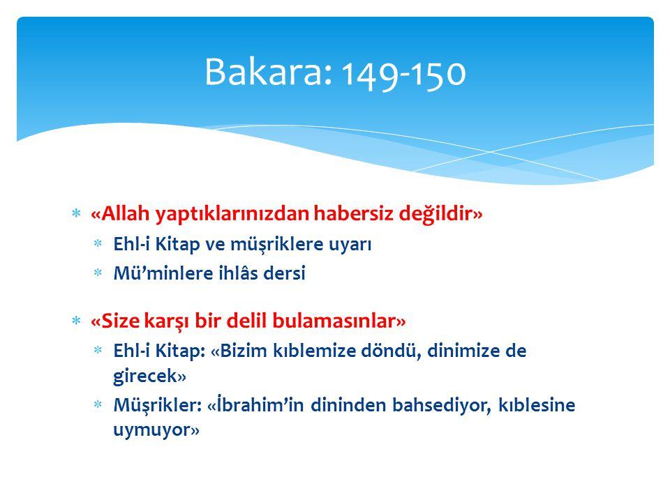 Bakara: 149-150 «Allah yaptıklarınızdan habersiz değildir»