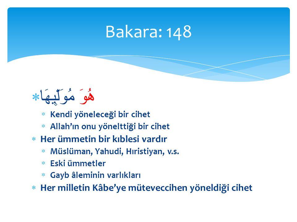 Bakara: 148 هُوَ مُوَلّ۪يهَا Her ümmetin bir kıblesi vardır