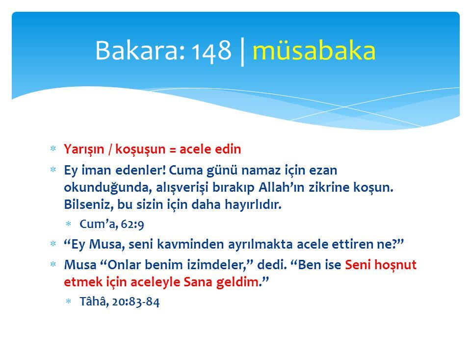 Bakara: 148 | müsabaka Yarışın / koşuşun = acele edin
