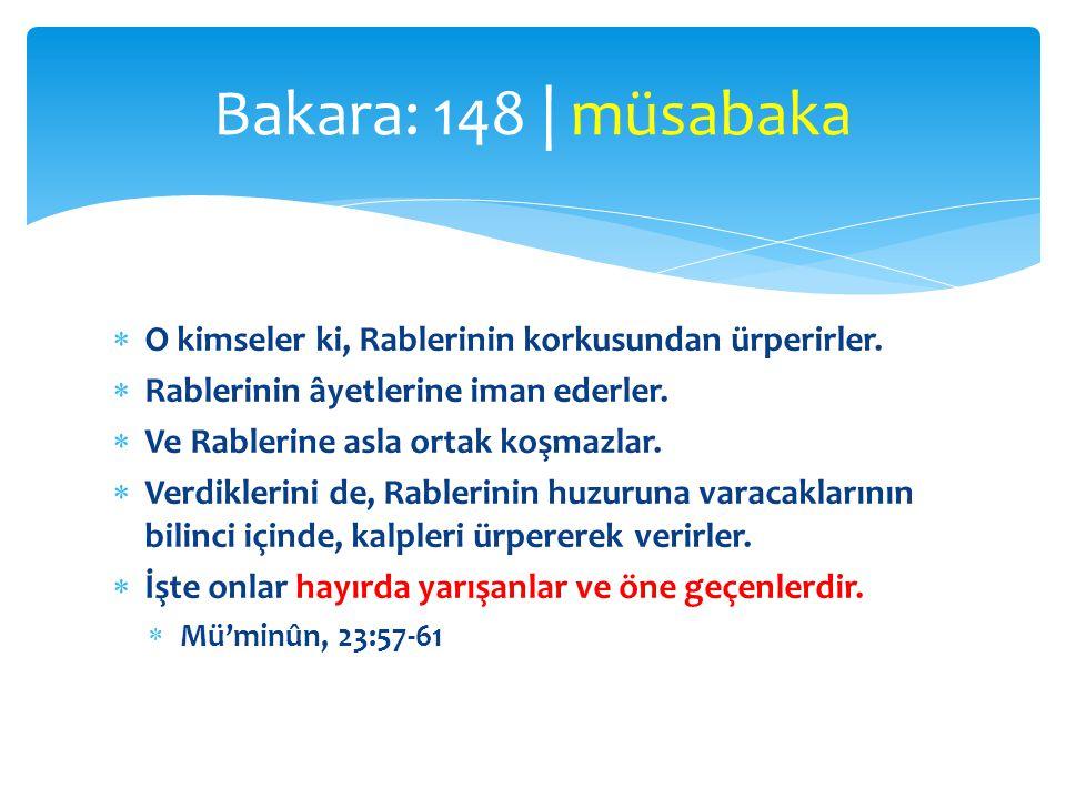 Bakara: 148 | müsabaka O kimseler ki, Rablerinin korkusundan ürperirler. Rablerinin âyetlerine iman ederler.