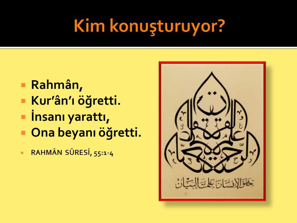 Kim konuşturuyor Rahmân, Kur'ân'ı öğretti. İnsanı yarattı,