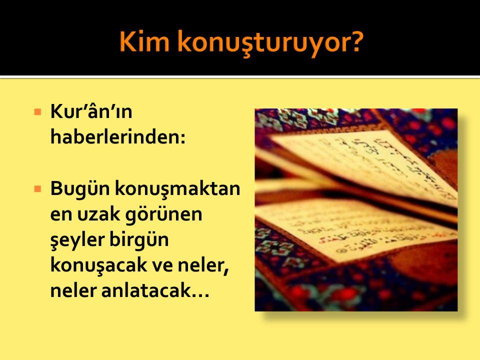 Kim konuşturuyor Kur'ân'ın haberlerinden: