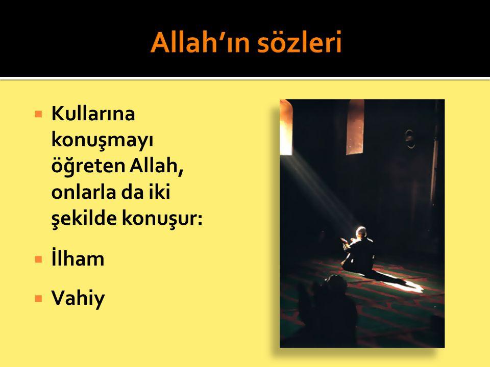 Allah'ın sözleri Kullarına konuşmayı öğreten Allah, onlarla da iki şekilde konuşur: İlham Vahiy