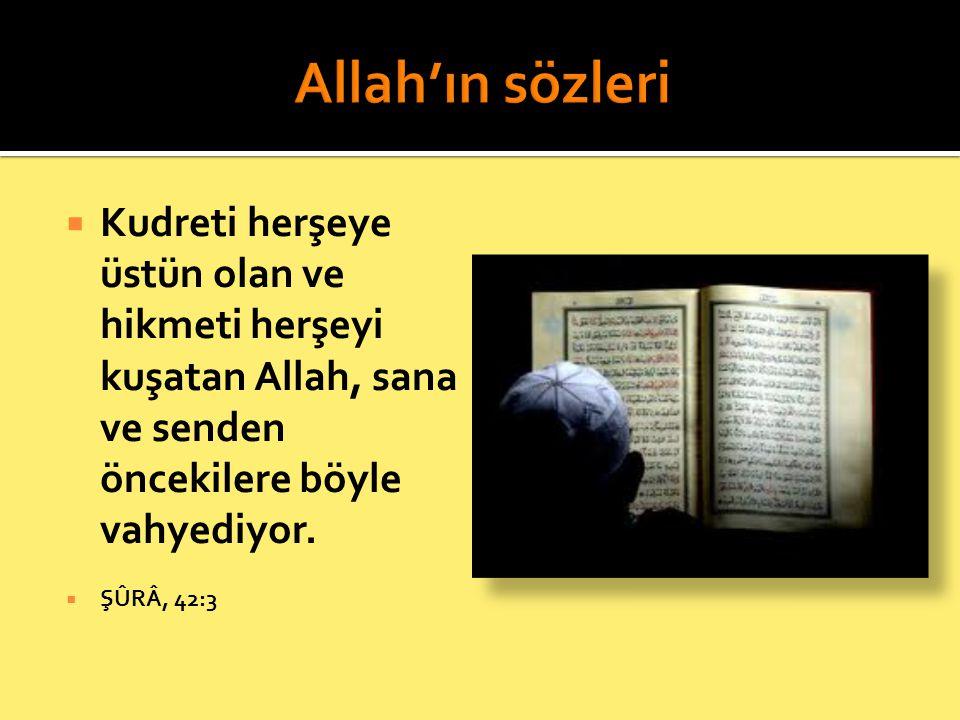 Allah'ın sözleri Kudreti herşeye üstün olan ve hikmeti herşeyi kuşatan Allah, sana ve senden öncekilere böyle vahyediyor.