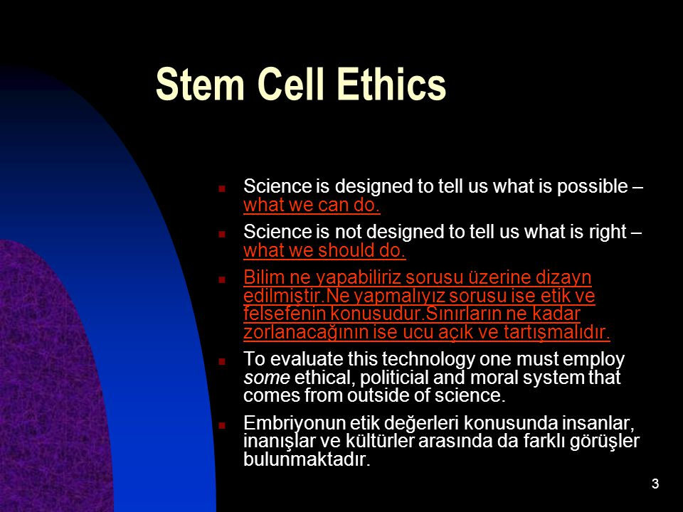 Stem Cell Ethics Science is designed to tell us what is possible – what we can do.