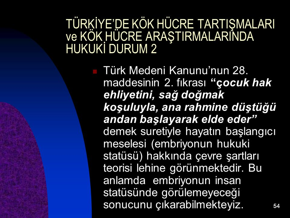 TÜRKİYE'DE KÖK HÜCRE TARTIŞMALARI ve KÖK HÜCRE ARAŞTIRMALARINDA HUKUKİ DURUM 2