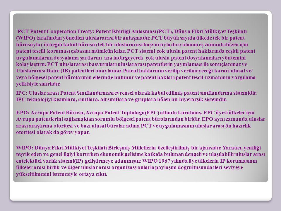 PCT-Patent Cooperation Treaty: Patent İşbirliği Anlaşması (PCT), Dünya Fikri Mülkiyet Teşkilatı (WIPO) tarafından yönetilen uluslararası bir anlaşmadır. PCT büyük sayıda ülkede tek bir patent bürosuyla ( örneğin kabul bürosu) tek bir uluslararası başvuruyla dosyalanan eş zamanlı düzen için patent tescili koruması çabasını mümkün kılar. PCT sistemi çok uluslu patent haklarında çeşitli patent uygulamalarını dosyalama şartlarını aza indirgeyerek çok uluslu patent dosyalamaları yöntemini kolaylaştırır. PCT uluslararası başvuruları uluslararası patentlerin yayınlaması ile sonuçlanmaz ve Uluslararası Daire (IB) patentleri onaylamaz.Patent haklarının verilip verilmeyeceği kararı ulusal ve/ veya bölgesel patent bürolarının ellerinde bulunur ve patent hakları patent tescil uzmanının yargılama yetkisiyle sınırlıdır.