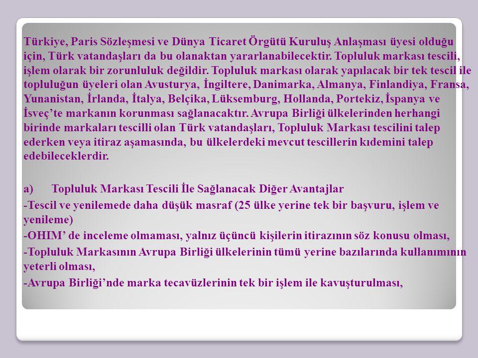 Türkiye, Paris Sözleşmesi ve Dünya Ticaret Örgütü Kuruluş Anlaşması üyesi olduğu için, Türk vatandaşları da bu olanaktan yararlanabilecektir.