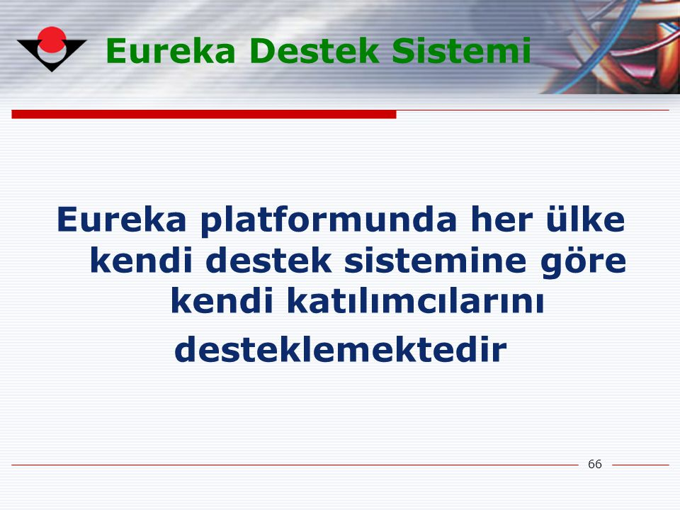 Eureka Destek Sistemi Eureka platformunda her ülke kendi destek sistemine göre kendi katılımcılarını.