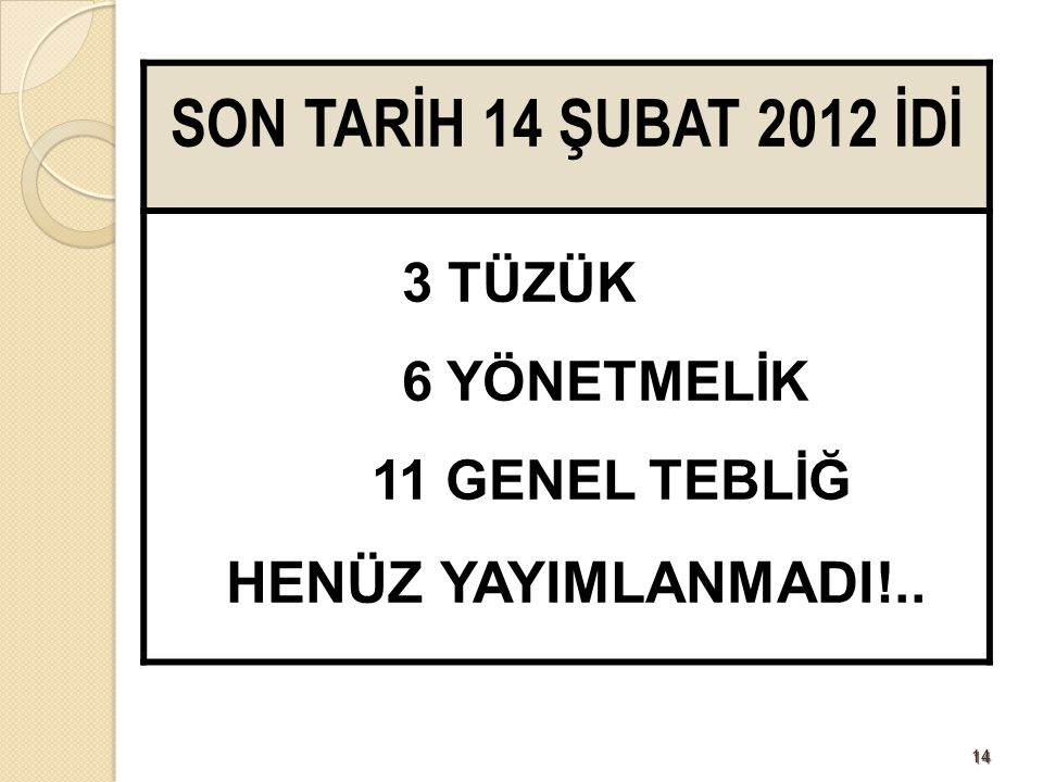 SON TARİH 14 ŞUBAT 2012 İDİ HENÜZ YAYIMLANMADI!.. 3 TÜZÜK 6 YÖNETMELİK