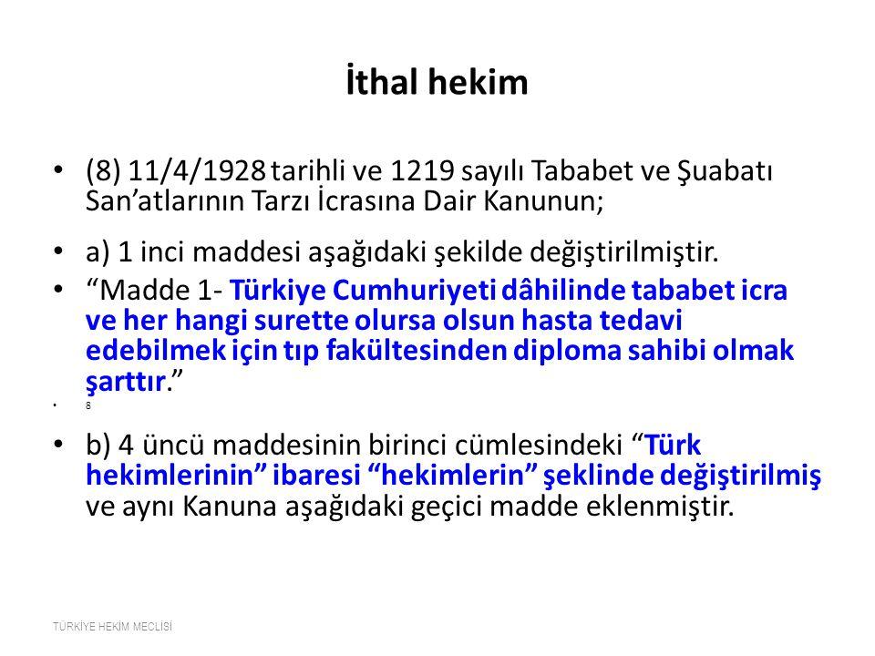 İthal hekim (8) 11/4/1928 tarihli ve 1219 sayılı Tababet ve Şuabatı San'atlarının Tarzı İcrasına Dair Kanunun;