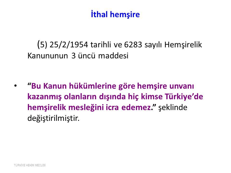 İthal hemşire (5) 25/2/1954 tarihli ve 6283 sayılı Hemşirelik Kanununun 3 üncü maddesi.