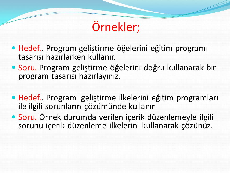 Örnekler; Hedef.. Program geliştirme öğelerini eğitim programı tasarısı hazırlarken kullanır.