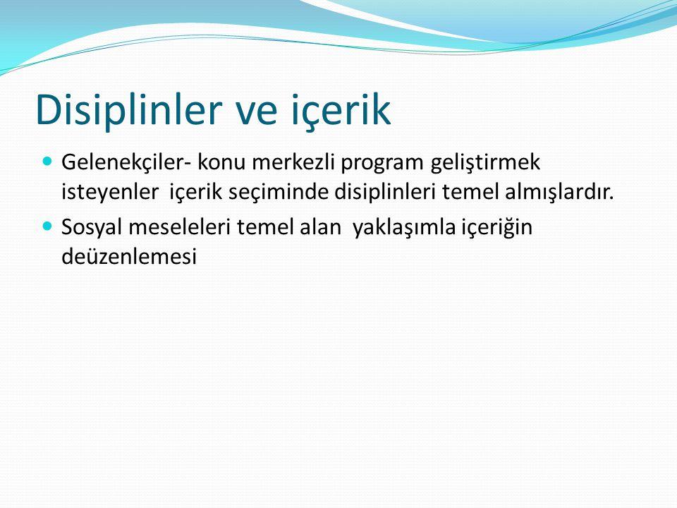 Disiplinler ve içerik Gelenekçiler- konu merkezli program geliştirmek isteyenler içerik seçiminde disiplinleri temel almışlardır.