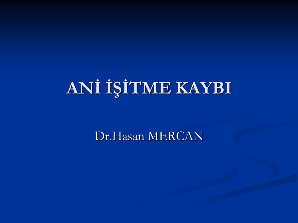 ANİ İŞİTME KAYBI Dr.Hasan MERCAN