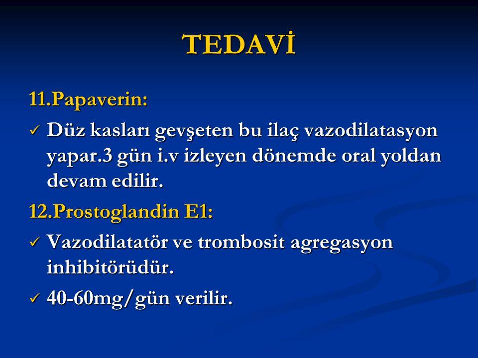 TEDAVİ 11.Papaverin: Düz kasları gevşeten bu ilaç vazodilatasyon yapar.3 gün i.v izleyen dönemde oral yoldan devam edilir.