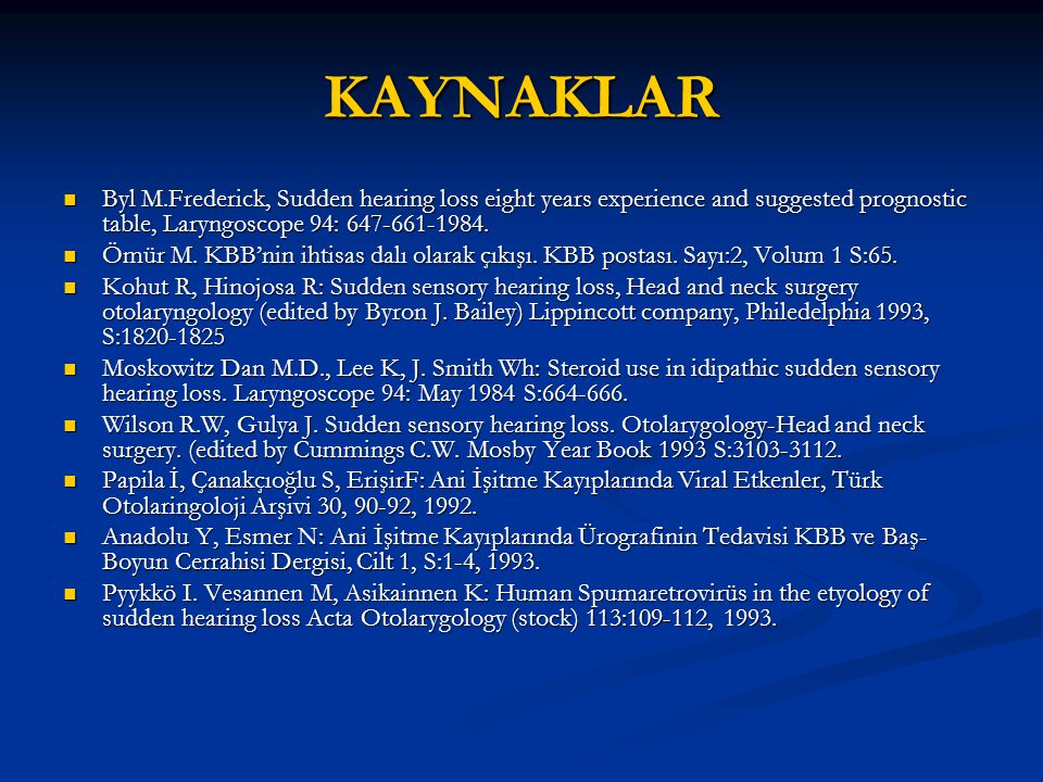KAYNAKLAR Byl M.Frederick, Sudden hearing loss eight years experience and suggested prognostic table, Laryngoscope 94: 647-661-1984.