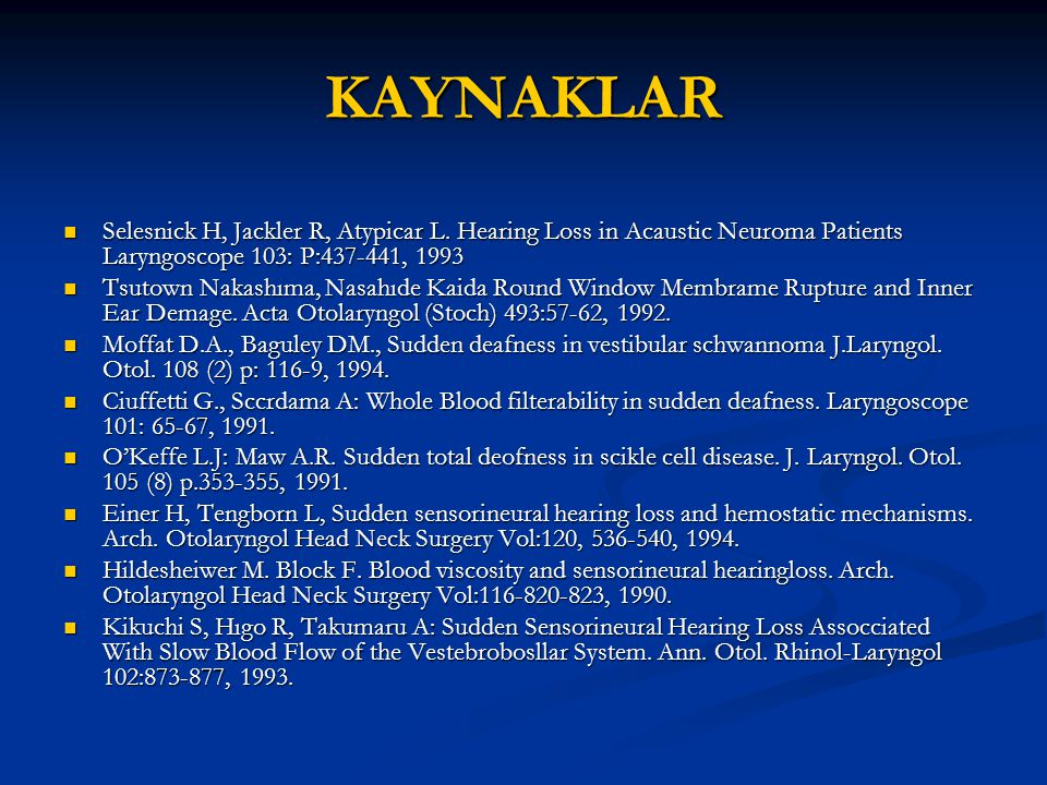 KAYNAKLAR Selesnick H, Jackler R, Atypicar L. Hearing Loss in Acaustic Neuroma Patients Laryngoscope 103: P: ,
