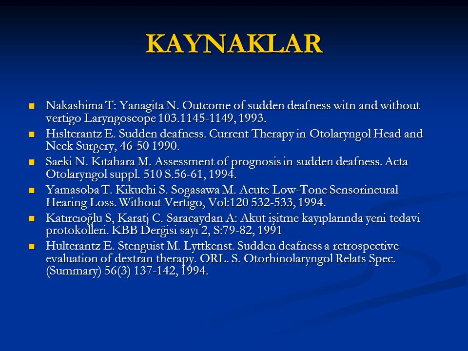 KAYNAKLAR Nakashima T: Yanagita N. Outcome of sudden deafness witn and without vertigo Laryngoscope ,