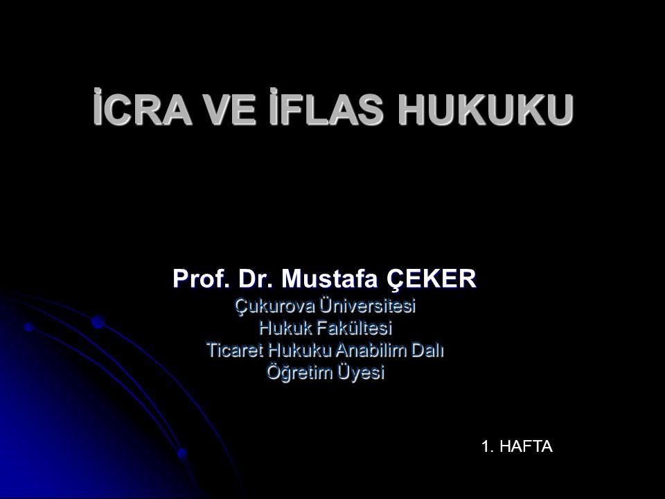 İCRA VE İFLAS HUKUKU Prof. Dr. Mustafa ÇEKER Çukurova Üniversitesi