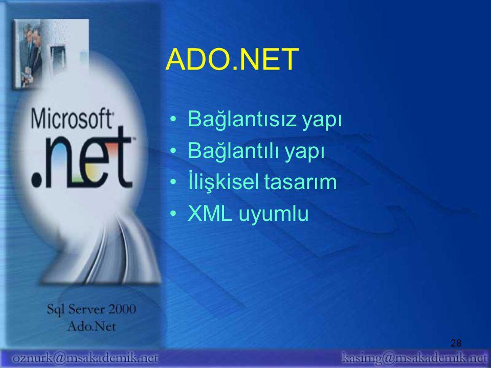 ADO.NET Bağlantısız yapı Bağlantılı yapı İlişkisel tasarım XML uyumlu