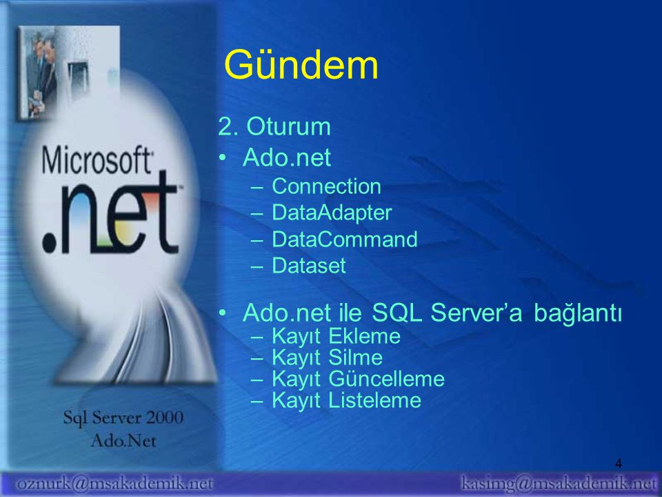 Gündem 2. Oturum Ado.net Ado.net ile SQL Server'a bağlantı Connection