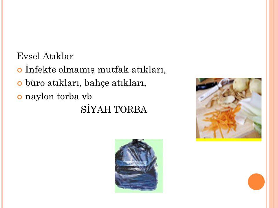 Evsel Atıklar İnfekte olmamış mutfak atıkları, büro atıkları, bahçe atıkları, naylon torba vb.