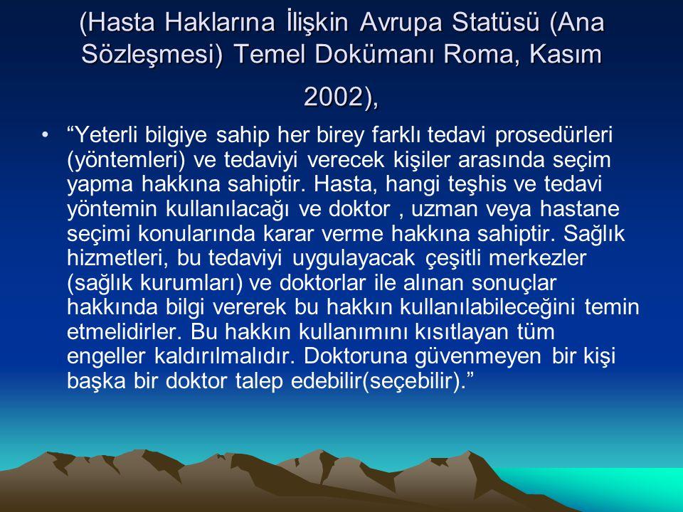 (Hasta Haklarına İlişkin Avrupa Statüsü (Ana Sözleşmesi) Temel Dokümanı Roma, Kasım 2002),