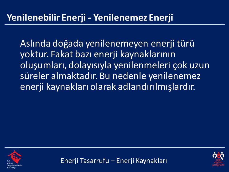Yenilenebilir Enerji - Yenilenemez Enerji