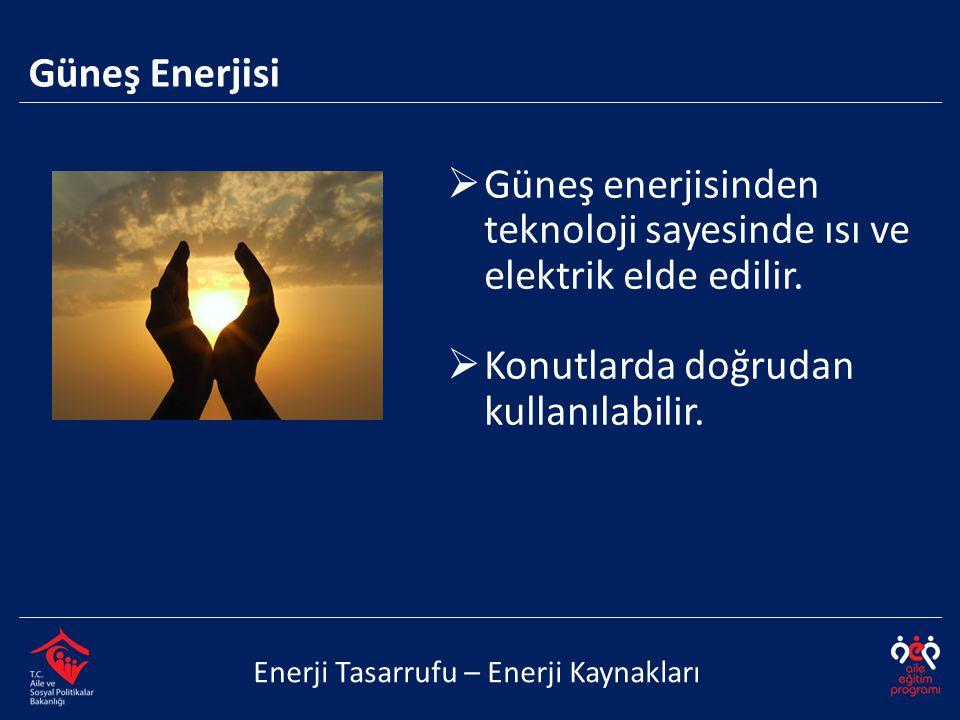 Güneş enerjisinden teknoloji sayesinde ısı ve elektrik elde edilir.