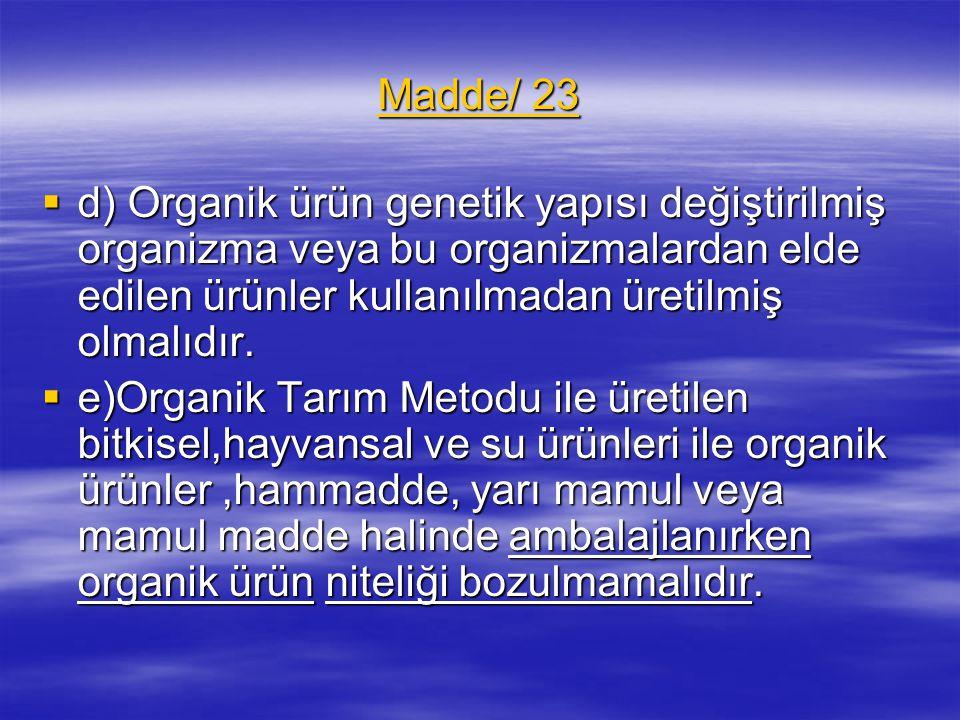 Madde/ 23 d) Organik ürün genetik yapısı değiştirilmiş organizma veya bu organizmalardan elde edilen ürünler kullanılmadan üretilmiş olmalıdır.
