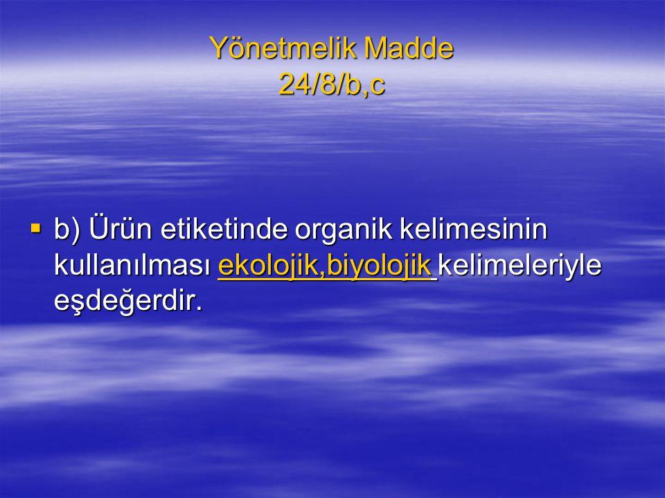Yönetmelik Madde 24/8/b,c b) Ürün etiketinde organik kelimesinin kullanılması ekolojik,biyolojik kelimeleriyle eşdeğerdir.