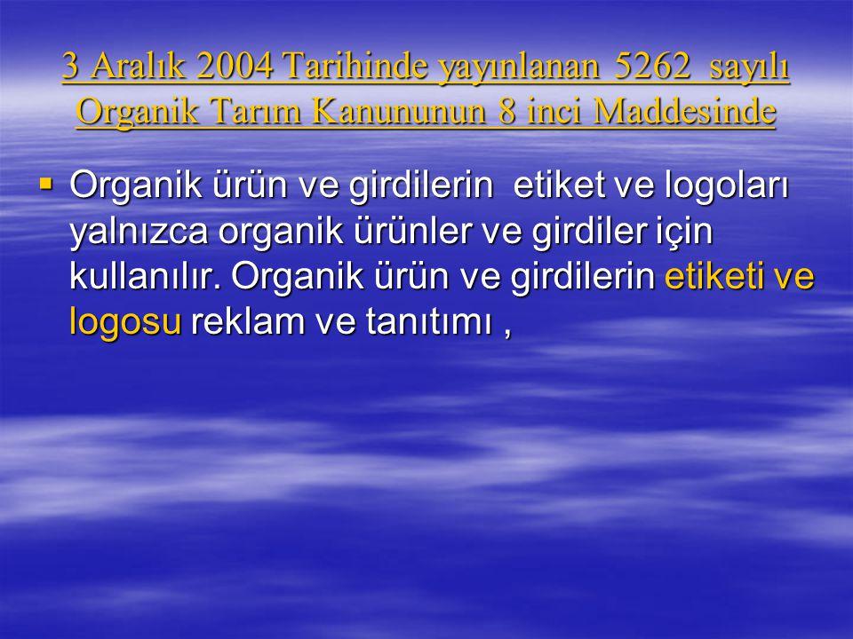 3 Aralık 2004 Tarihinde yayınlanan 5262 sayılı Organik Tarım Kanununun 8 inci Maddesinde
