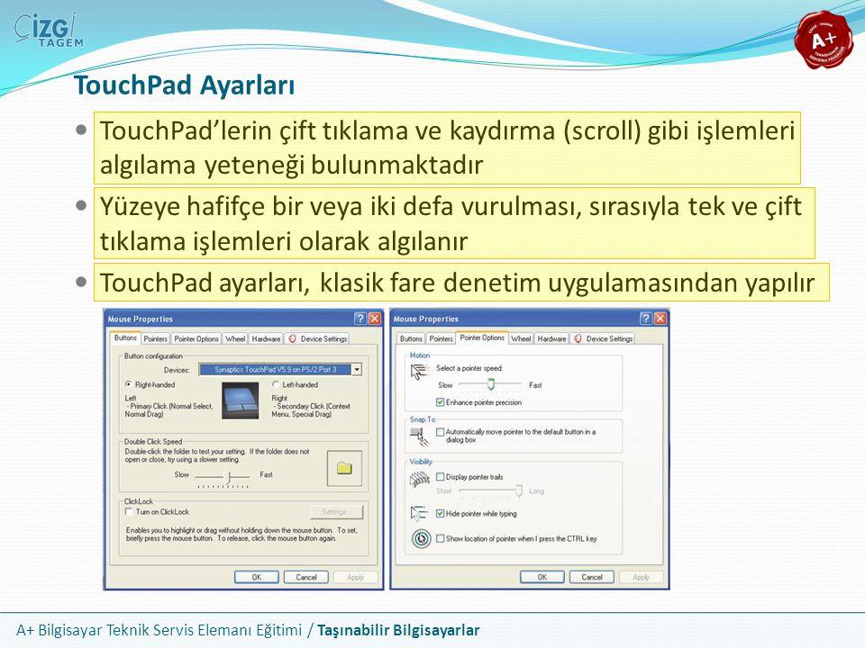 TouchPad Ayarları TouchPad'lerin çift tıklama ve kaydırma (scroll) gibi işlemleri algılama yeteneği bulunmaktadır.