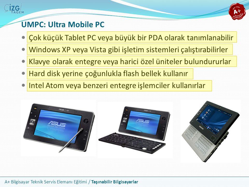 UMPC: Ultra Mobile PC Çok küçük Tablet PC veya büyük bir PDA olarak tanımlanabilir. Windows XP veya Vista gibi işletim sistemleri çalıştırabilirler.