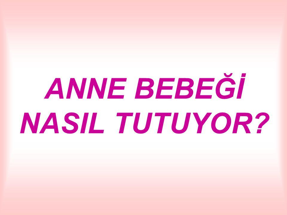ANNE BEBEĞİ NASIL TUTUYOR