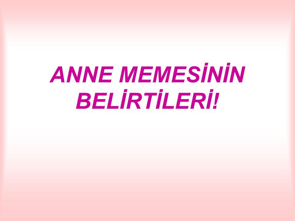 ANNE MEMESİNİN BELİRTİLERİ!