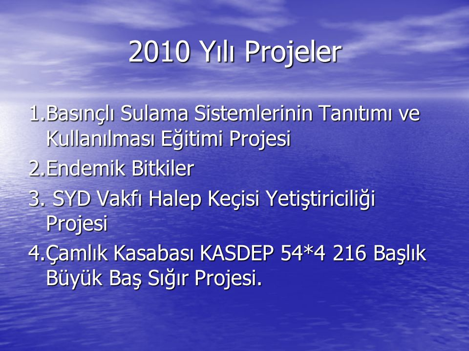 2010 Yılı Projeler 1.Basınçlı Sulama Sistemlerinin Tanıtımı ve Kullanılması Eğitimi Projesi. 2.Endemik Bitkiler.