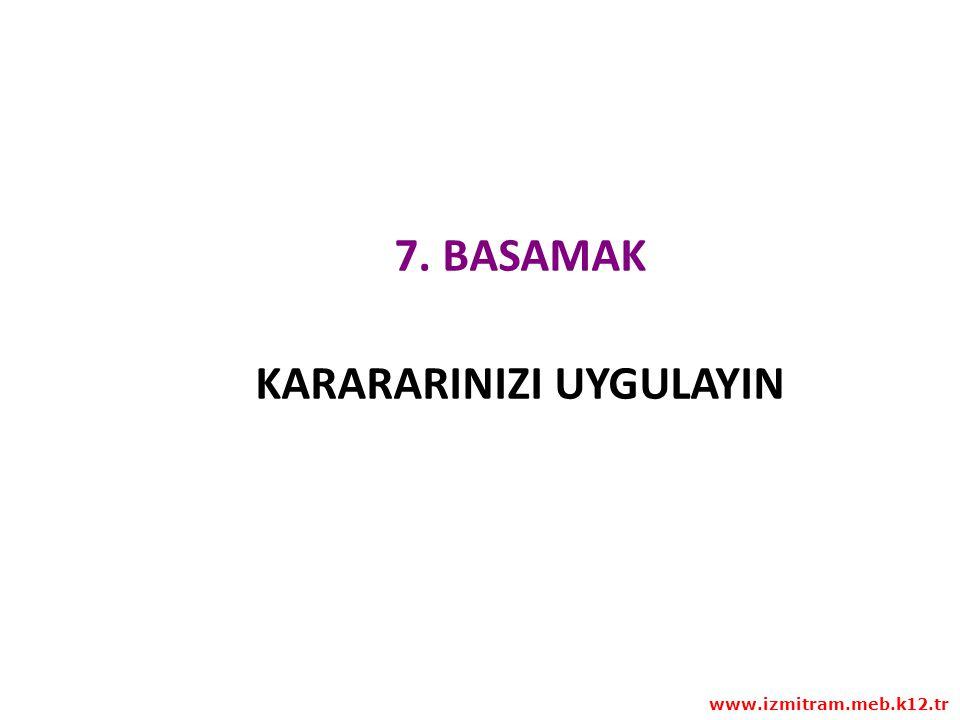7. BASAMAK KARARARINIZI UYGULAYIN