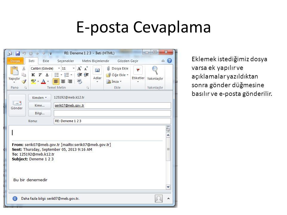 E-posta Cevaplama Eklemek istediğimiz dosya varsa ek yapılır ve açıklamalar yazıldıktan sonra gönder düğmesine basılır ve e-posta gönderilir.