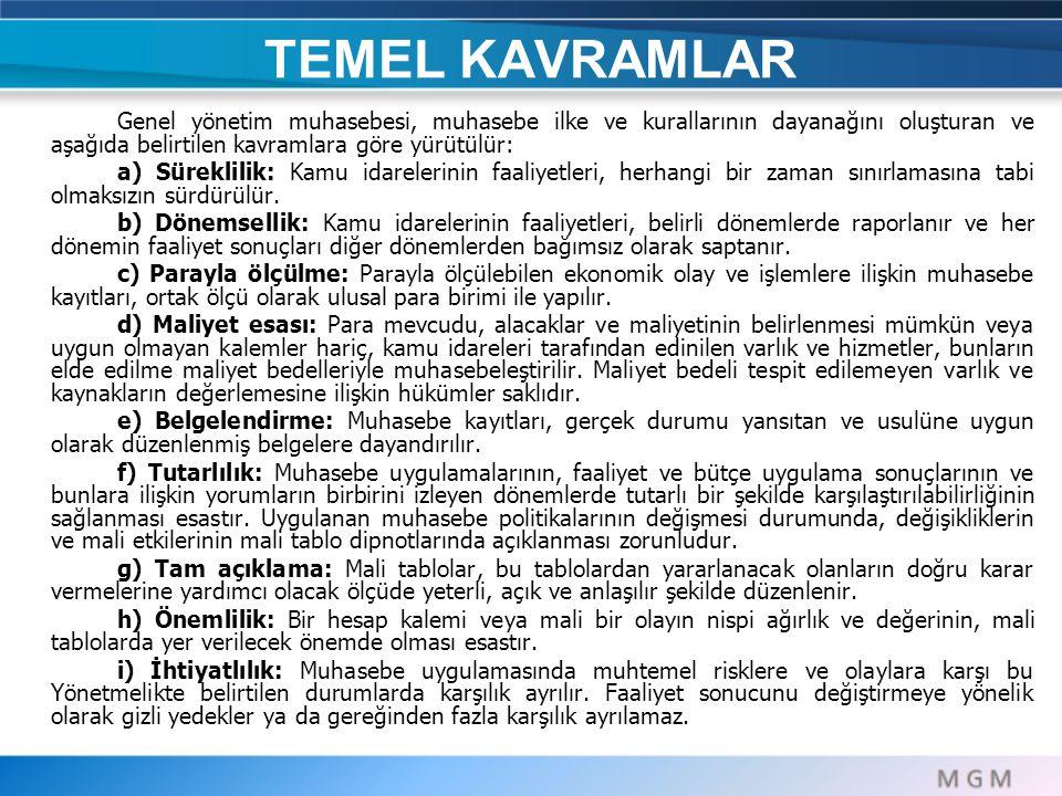 TEMEL KAVRAMLAR Genel yönetim muhasebesi, muhasebe ilke ve kurallarının dayanağını oluşturan ve aşağıda belirtilen kavramlara göre yürütülür: