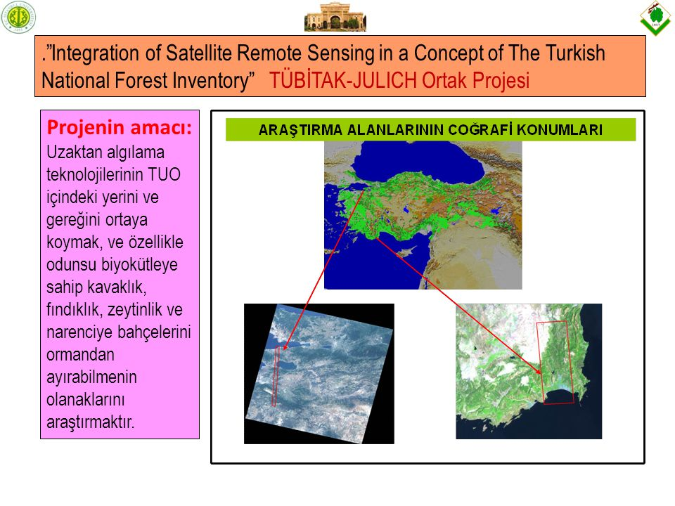 . Integration of Satellite Remote Sensing in a Concept of The Turkish National Forest Inventory TÜBİTAK-JULICH Ortak Projesi