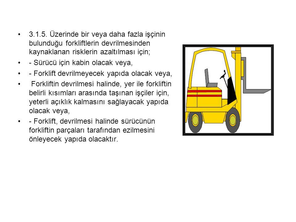 3.1.5. Üzerinde bir veya daha fazla işçinin bulunduğu forkliftlerin devrilmesinden kaynaklanan risklerin azaltılması için;