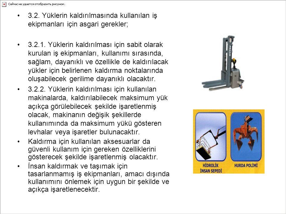 3.2. Yüklerin kaldırılmasında kullanılan iş ekipmanları için asgari gerekler;